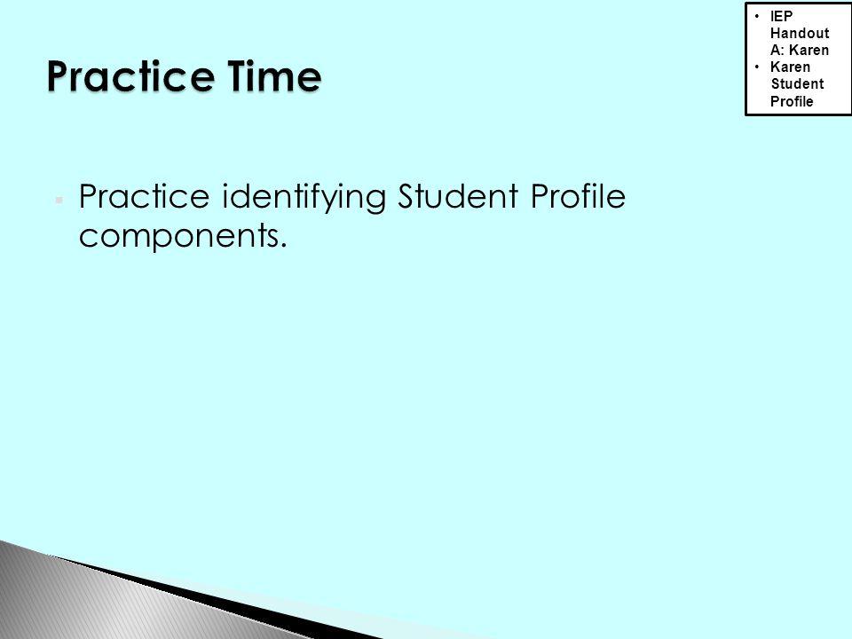  Practice identifying Student Profile components. IEP Handout A: Karen Karen Student Profile