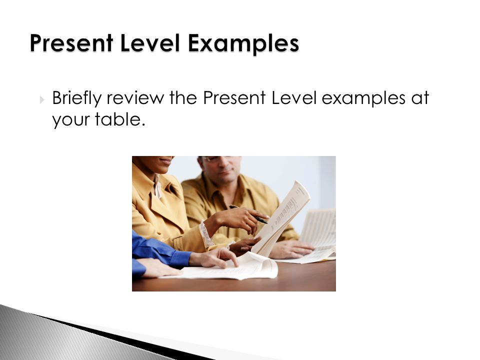  Briefly review the Present Level examples at your table.
