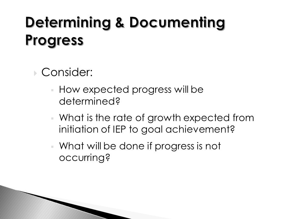  Consider:  How expected progress will be determined.