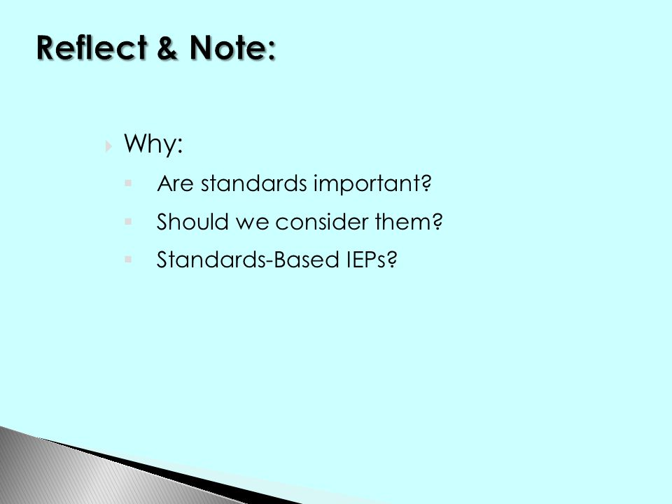  Why:  Are standards important  Should we consider them  Standards-Based IEPs