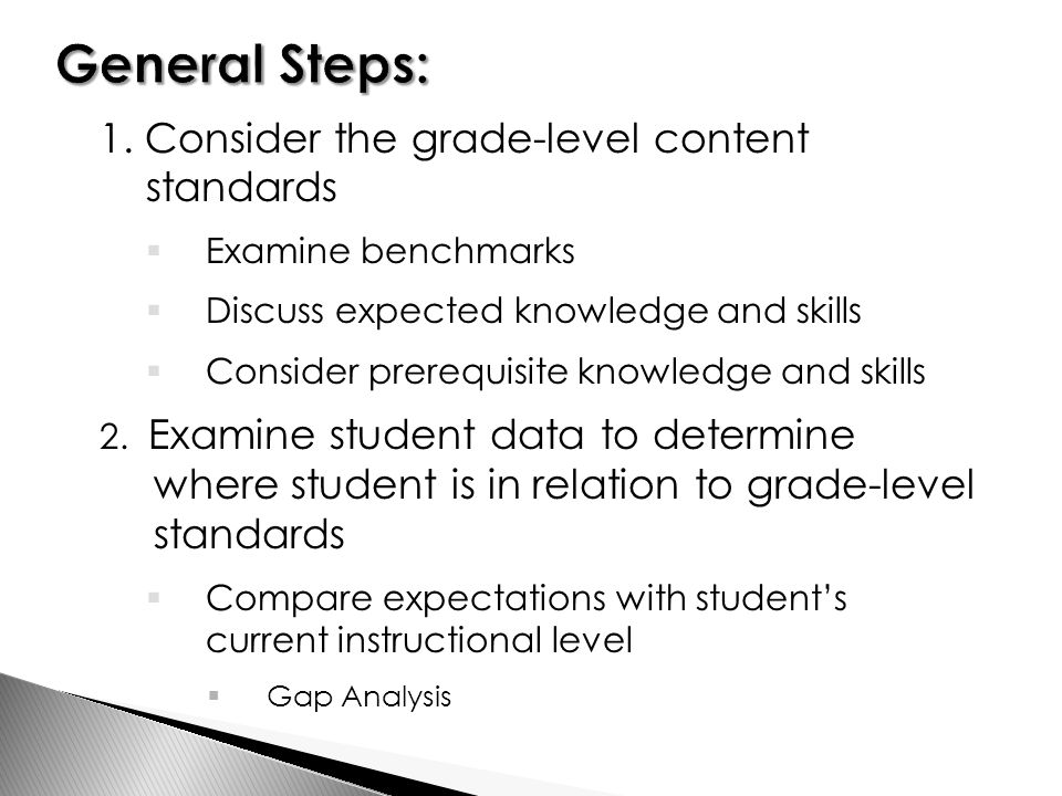 1. Consider the grade-level content standards  Examine benchmarks  Discuss expected knowledge and skills  Consider prerequisite knowledge and skill