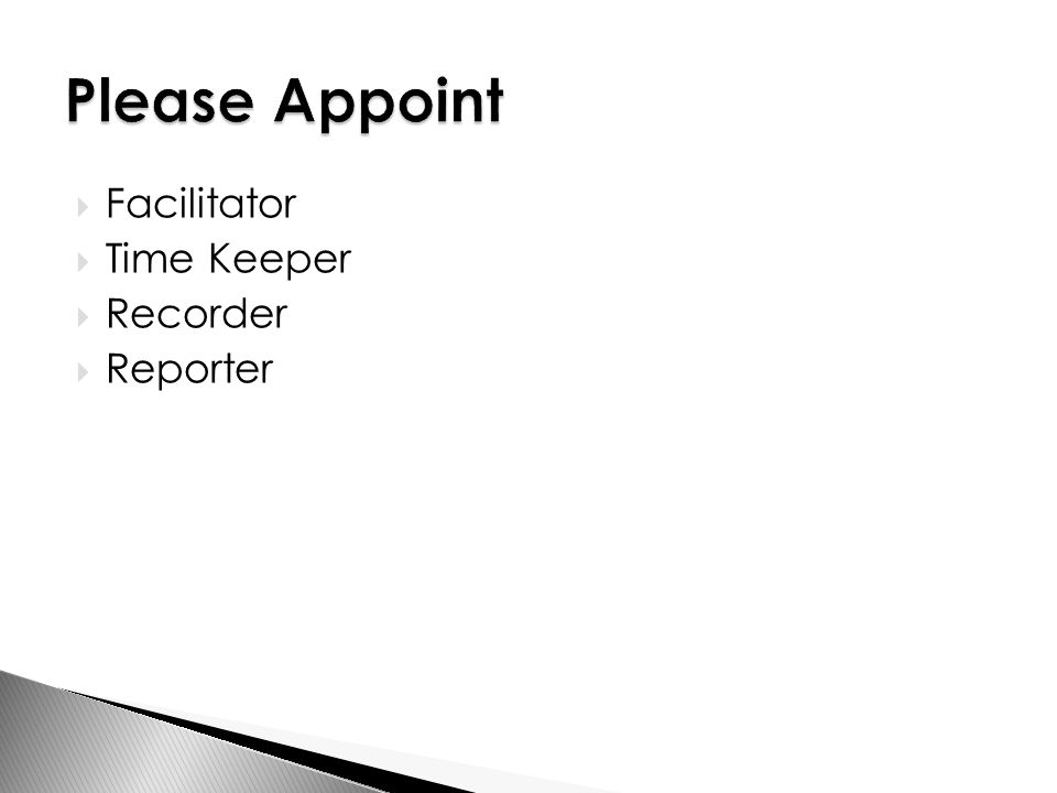  Facilitator  Time Keeper  Recorder  Reporter