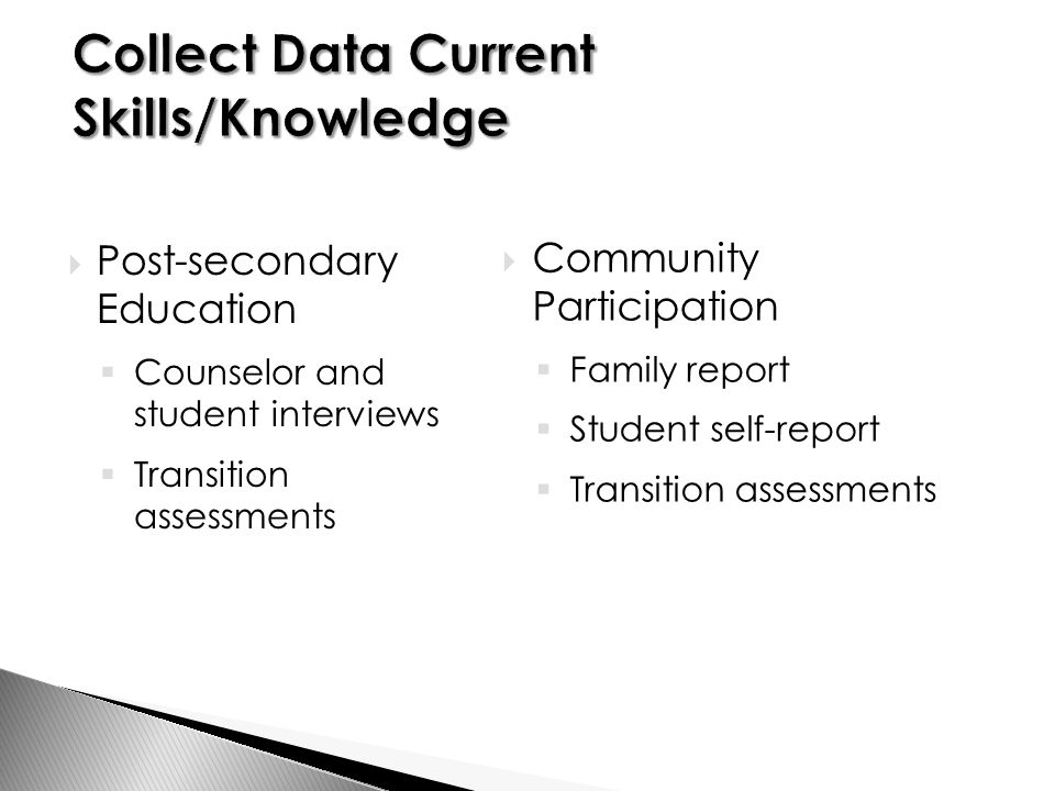  Post-secondary Education  Counselor and student interviews  Transition assessments  Community Participation  Family report  Student self-report  Transition assessments