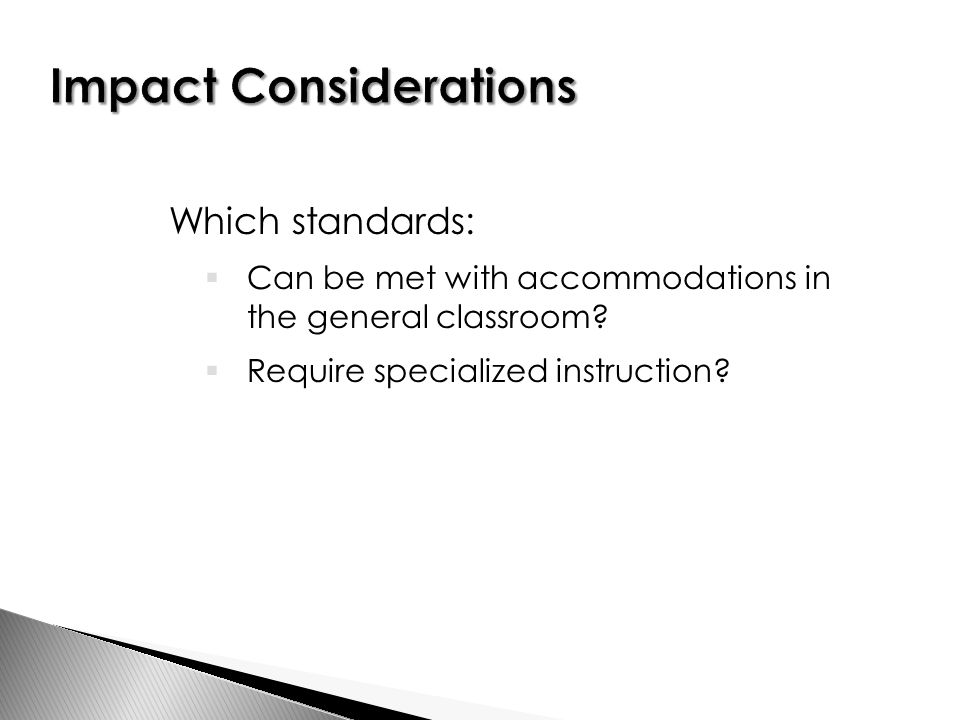 Which standards:  Can be met with accommodations in the general classroom.