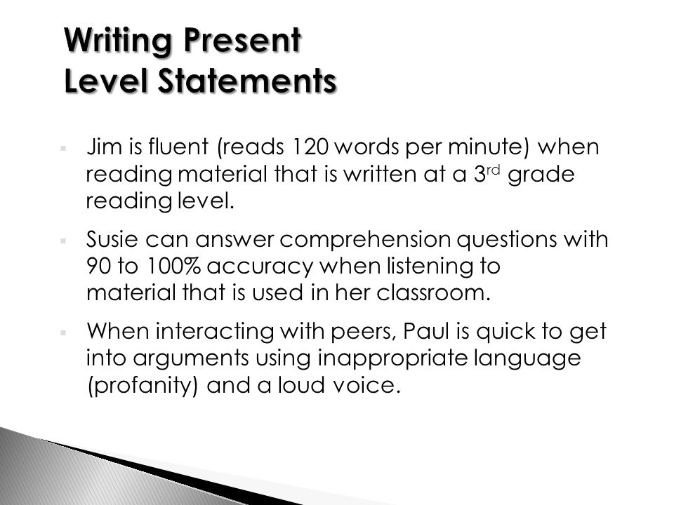  Jim is fluent (reads 120 words per minute) when reading material that is written at a 3 rd grade reading level.