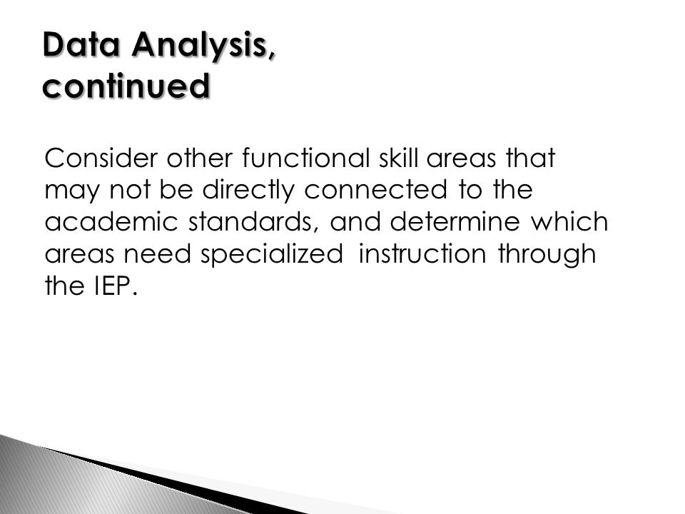 Consider other functional skill areas that may not be directly connected to the academic standards, and determine which areas need specialized instruction through the IEP.
