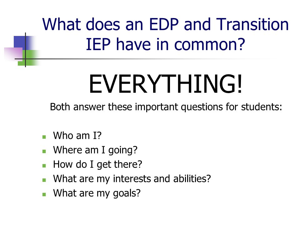 What does an EDP and Transition IEP have in common.
