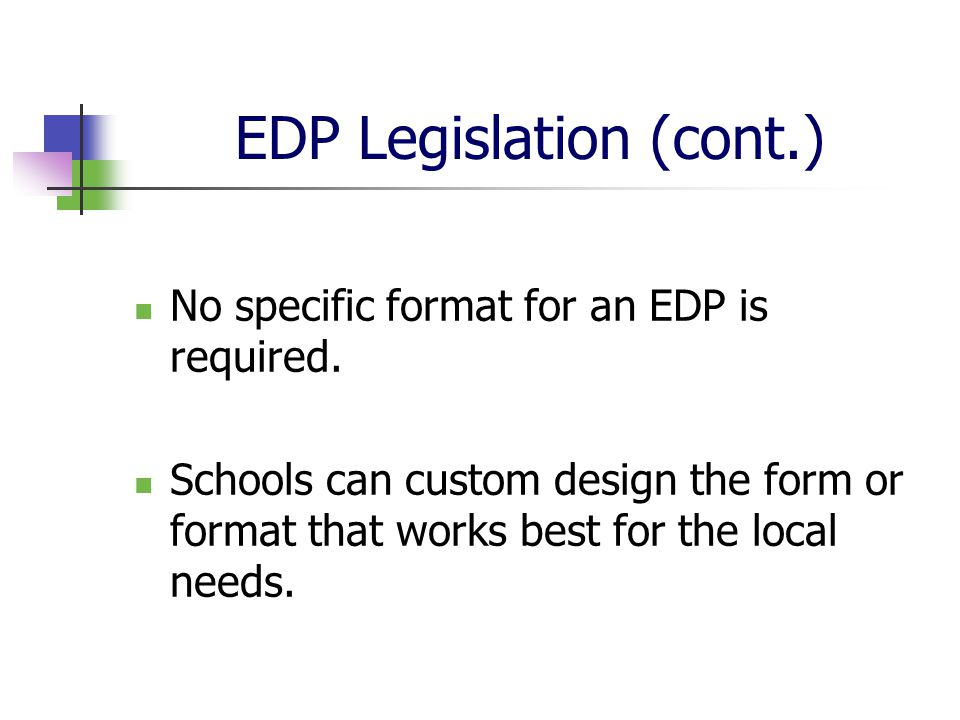 EDP Legislation (cont.) No specific format for an EDP is required.