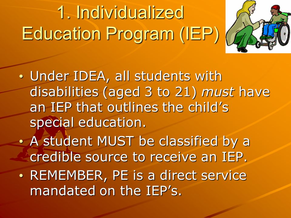 IEPs (continued) 1.Present level of performance 2.Annual goals and short-term objectives 3.Statement of services and supplementary aids States and local districts may require additional information, but IDEA requires eight components for an IEP: