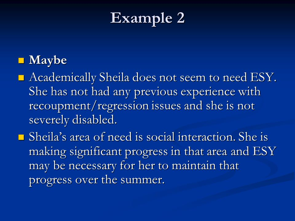 Example 2 Maybe Maybe Academically Sheila does not seem to need ESY.
