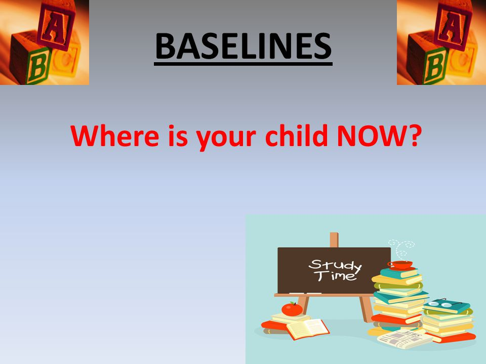 BASELINES Where is your child NOW