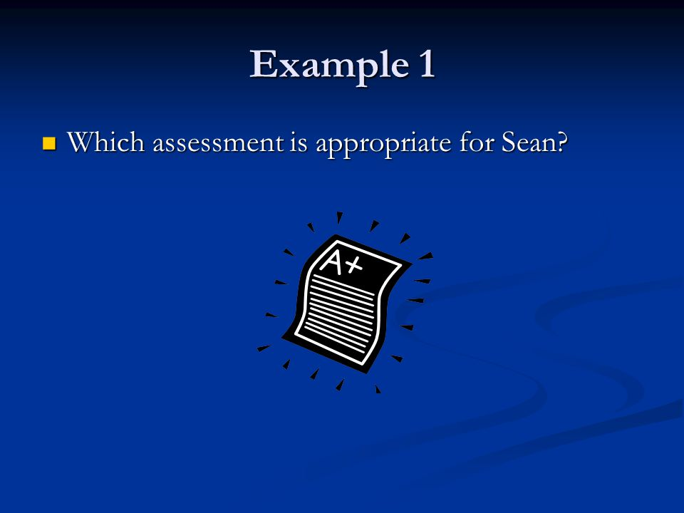 Example 1 Which assessment is appropriate for Sean Which assessment is appropriate for Sean