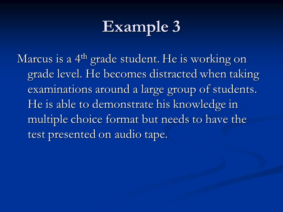 Example 3 Marcus is a 4 th grade student. He is working on grade level.