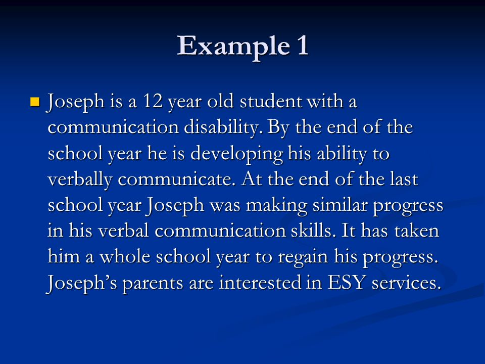 Example 1 Joseph is a 12 year old student with a communication disability.