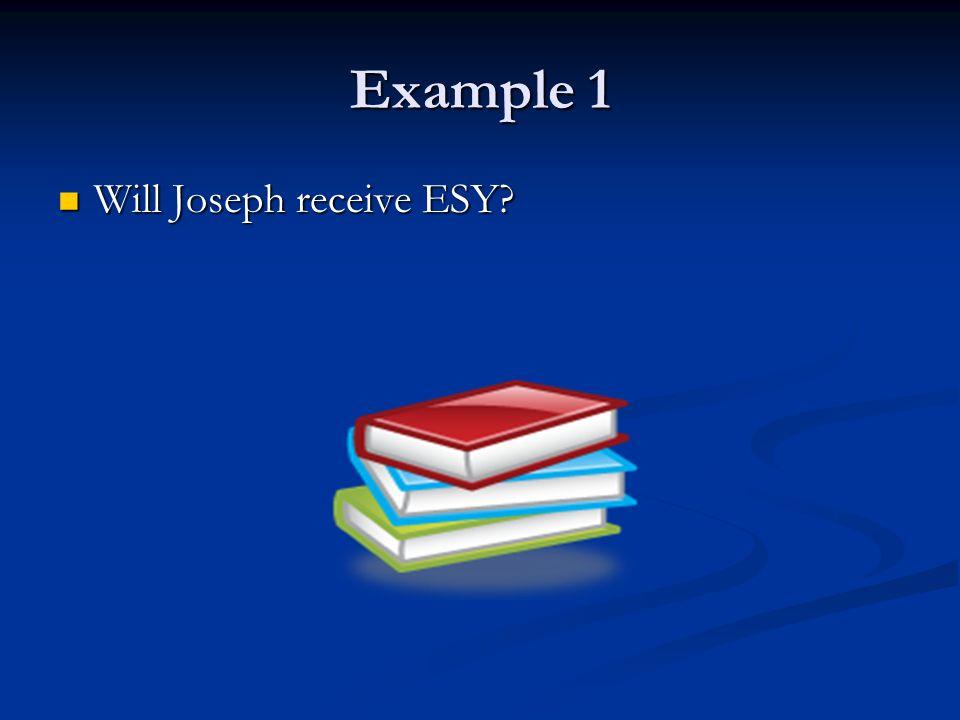 Example 1 Will Joseph receive ESY? Will Joseph receive ESY?