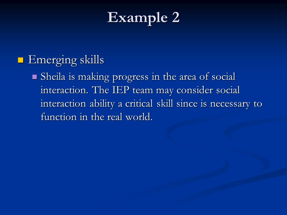 Example 2 Emerging skills Emerging skills Sheila is making progress in the area of social interaction.