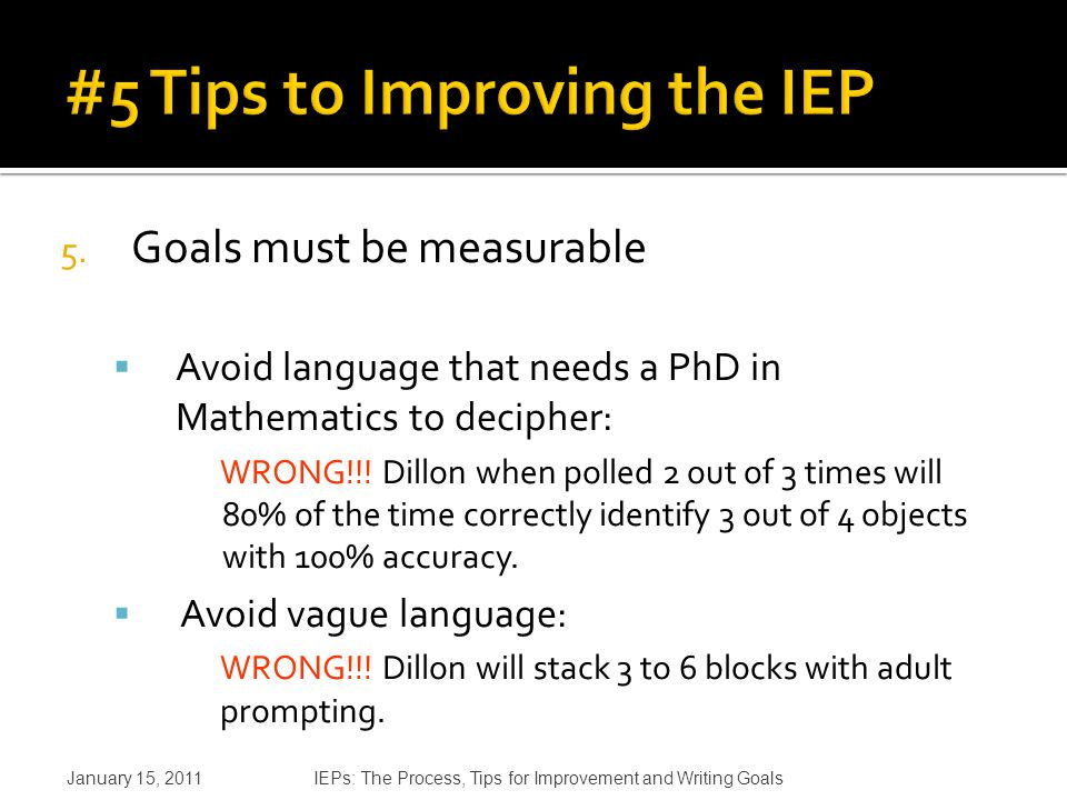 5. Goals must be measurable  Avoid language that needs a PhD in Mathematics to decipher: WRONG!!.