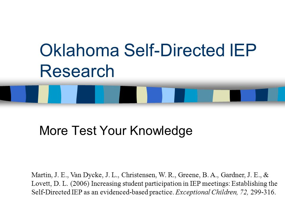 Oklahoma Self-Directed IEP Research More Test Your Knowledge Martin, J.
