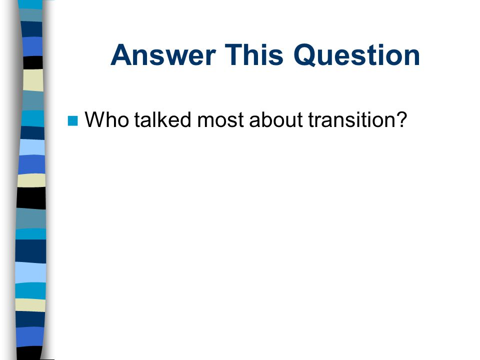 Answer This Question Who talked most about transition