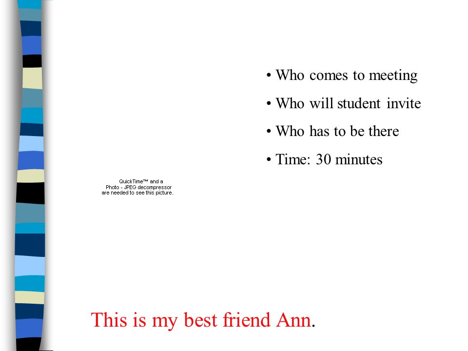 Who comes to meeting Who will student invite Who has to be there Time: 30 minutes This is my best friend Ann.