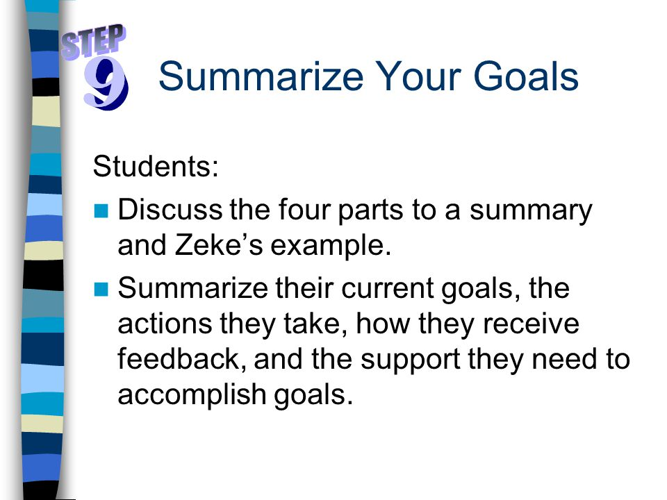 Summarize Your Goals Students: Discuss the four parts to a summary and Zeke's example.