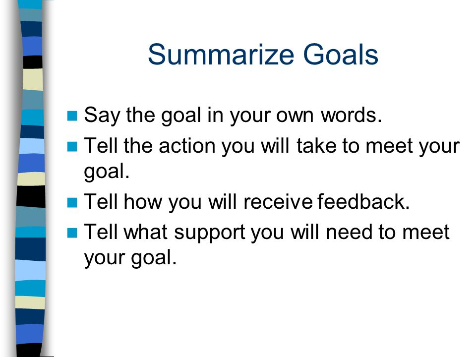 Summarize Goals Say the goal in your own words. Tell the action you will take to meet your goal.
