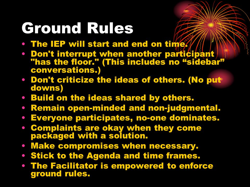 Ground Rules The IEP will start and end on time.