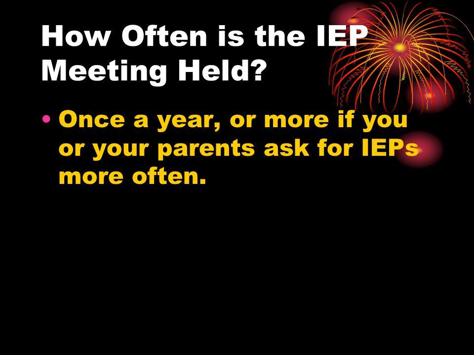 How Often is the IEP Meeting Held.