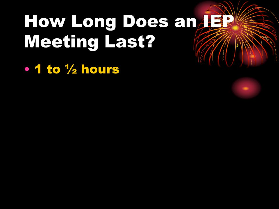 How Long Does an IEP Meeting Last 1 to ½ hours