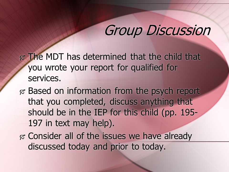 Group Discussion  The MDT has determined that the child that you wrote your report for qualified for services.