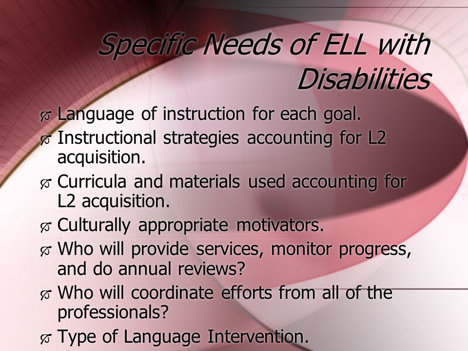 Specific Needs of ELL with Disabilities  Language of instruction for each goal.