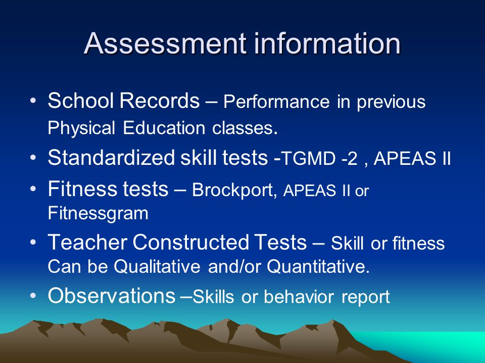Assessment information School Records – Performance in previous Physical Education classes.