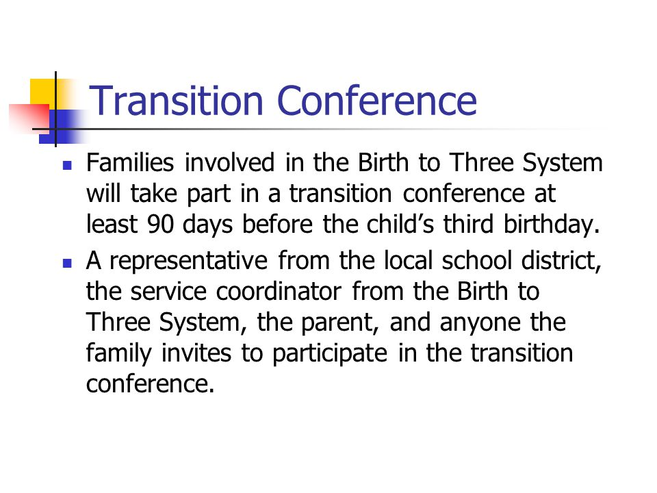Transition Conference Families involved in the Birth to Three System will take part in a transition conference at least 90 days before the child's thi