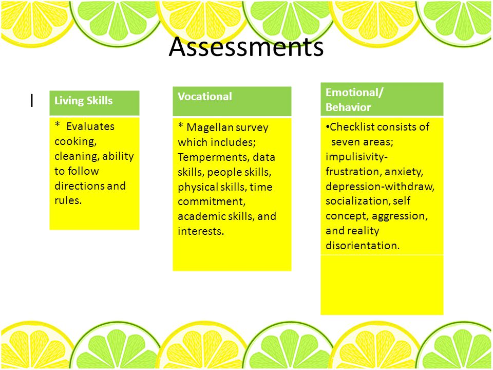 Assessments l Vocational * Magellan survey which includes; Temperments, data skills, people skills, physical skills, time commitment, academic skills,