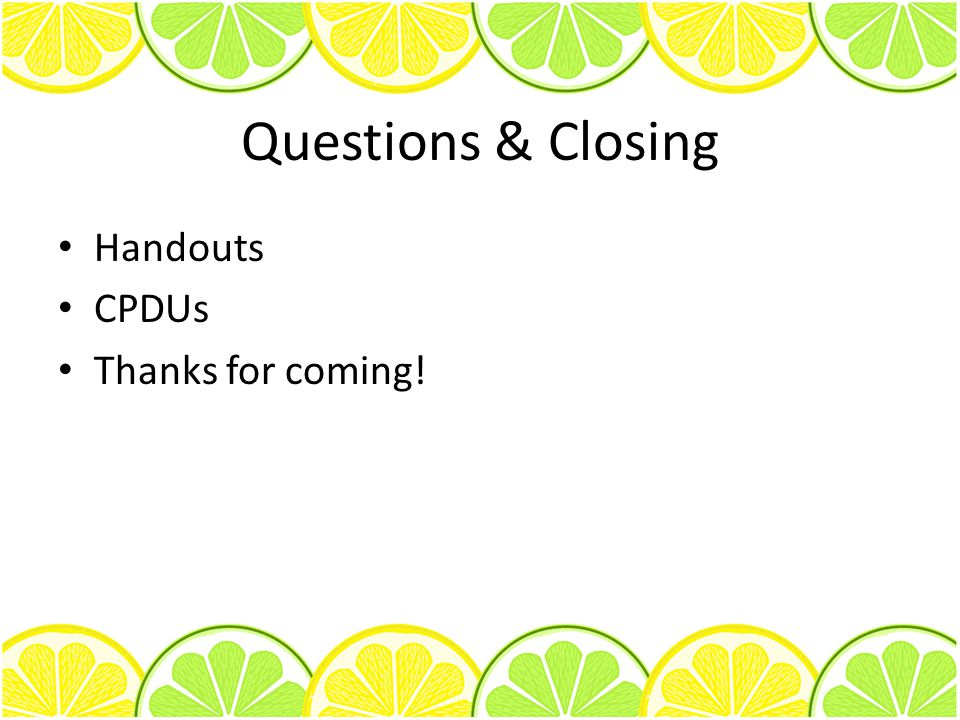 Questions & Closing Handouts CPDUs Thanks for coming!