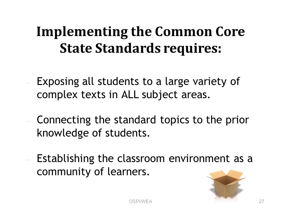 Implementing the Common Core State Standards requires: – Exposing all students to a large variety of complex texts in ALL subject areas.