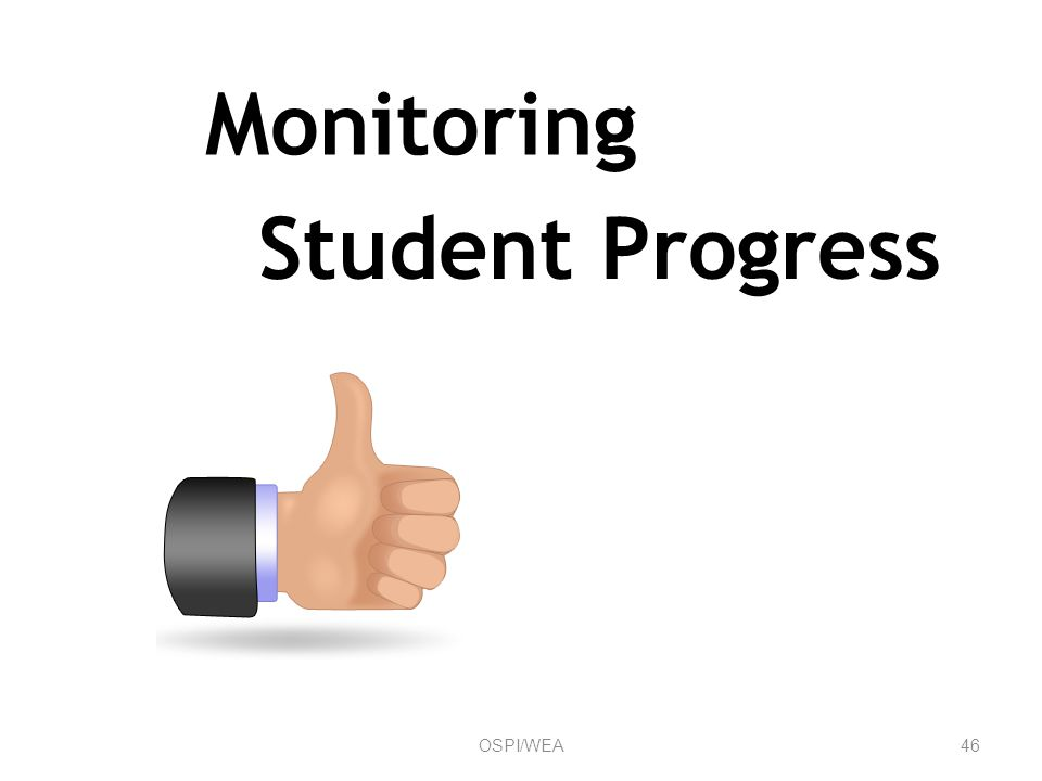 Monitoring Student Progress 46OSPI/WEA