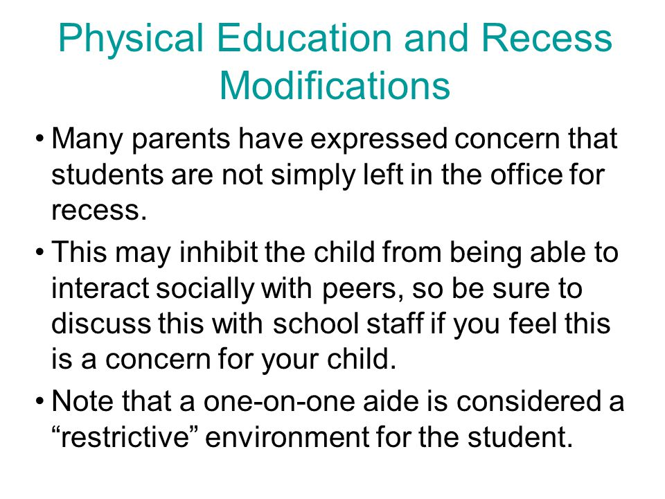 Physical Education and Recess Modifications Many parents have expressed concern that students are not simply left in the office for recess.