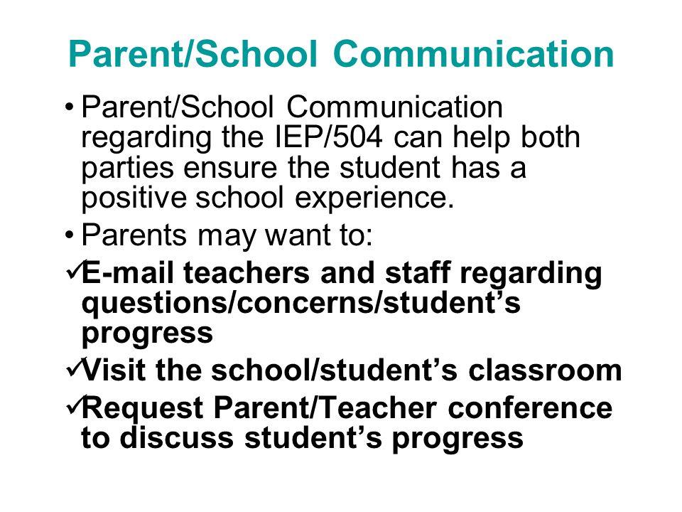 Parent/School Communication Parent/School Communication regarding the IEP/504 can help both parties ensure the student has a positive school experienc