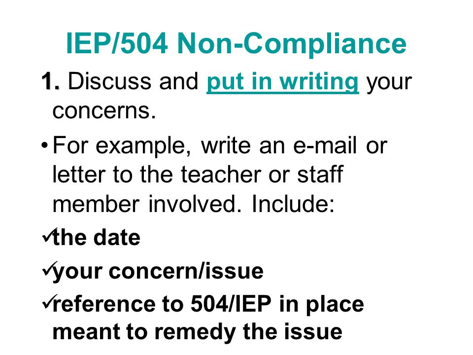 IEP/504 Non-Compliance 1. 1. Discuss and put in writing your concerns.