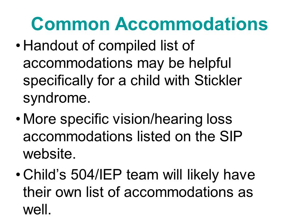 Common Accommodations Handout of compiled list of accommodations may be helpful specifically for a child with Stickler syndrome.
