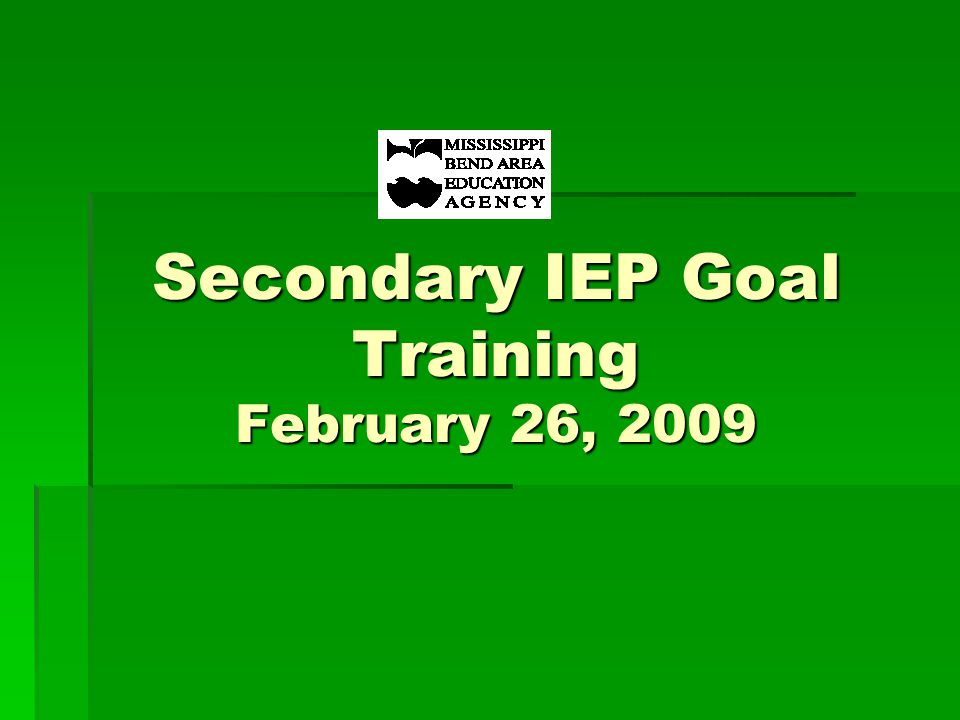 Goal Research in MBAEA  Reviewed 100 secondary IEPs  Reviewed 223 goals in those IEPs  2.2 goals per IEP average  Goal range 1- 4
