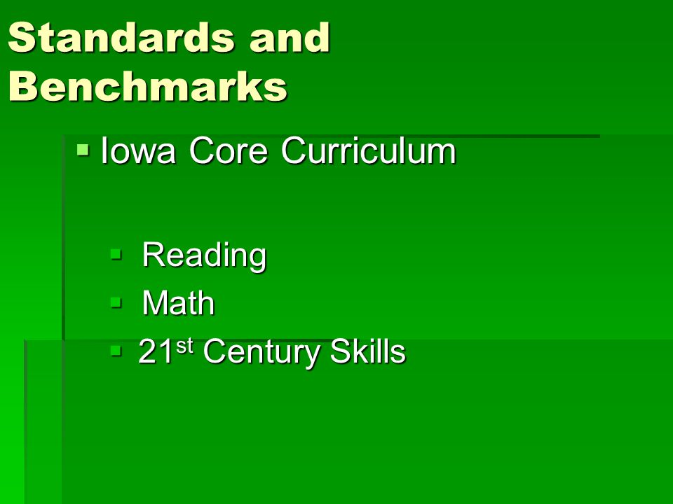 Standards and Benchmarks  Iowa Core Curriculum  Reading  Math  21 st Century Skills