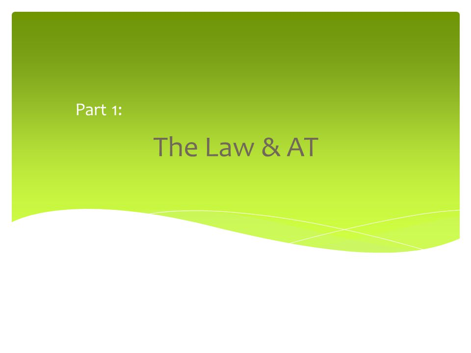 The Law & AT Part 1: