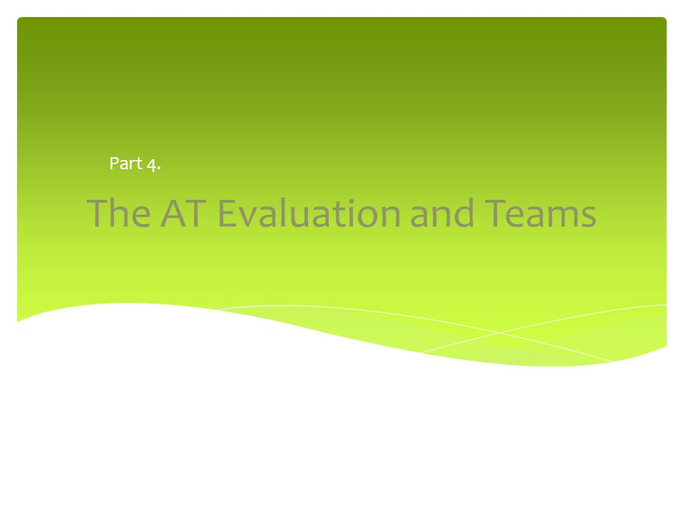 The AT Evaluation and Teams Part 4.