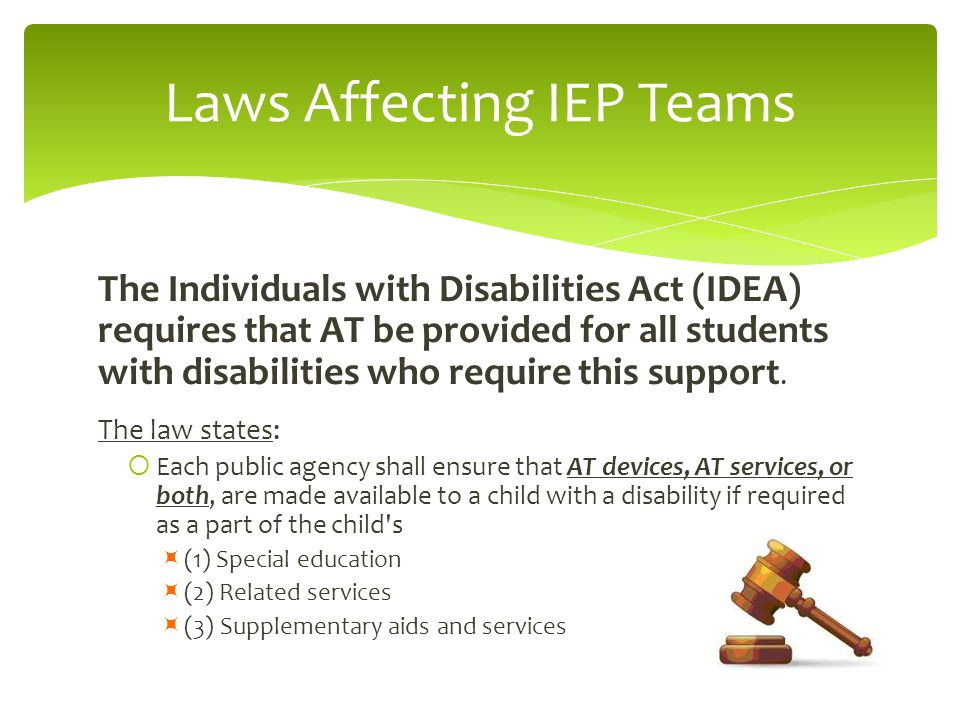 The Individuals with Disabilities Act (IDEA) requires that AT be provided for all students with disabilities who require this support.