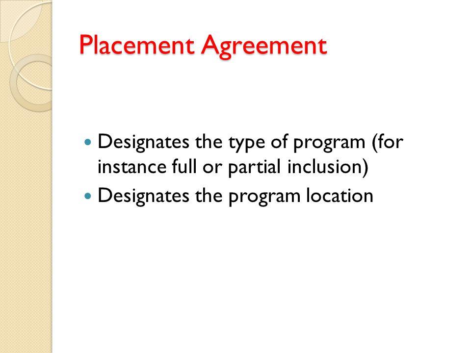 Placement Agreement Designates the type of program (for instance full or partial inclusion) Designates the program location