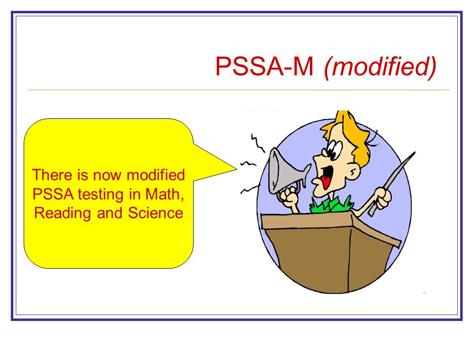 PSSA-M (modified) There is now modified PSSA testing in Math, Reading and Science