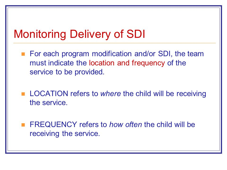 Monitoring Delivery of SDI For each program modification and/or SDI, the team must indicate the location and frequency of the service to be provided.