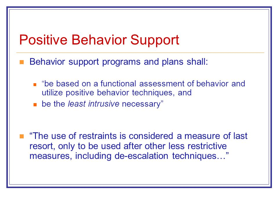"""Positive Behavior Support Behavior support programs and plans shall: """" be based on a functional assessment of behavior and utilize positive behavior t"""